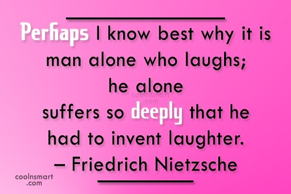 Laughter Quote: Perhaps I know best why it is...