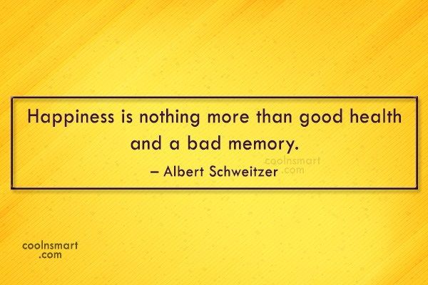 Quote: Happiness is nothing more than good health...