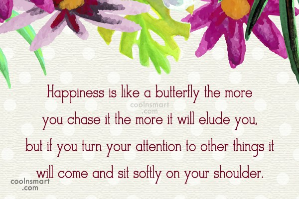 Happiness Quote: Happiness is like a butterfly the more...