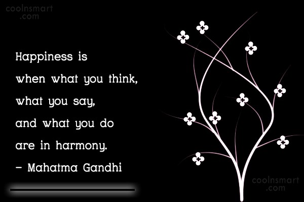 Quote: Happiness is when what you think, what...