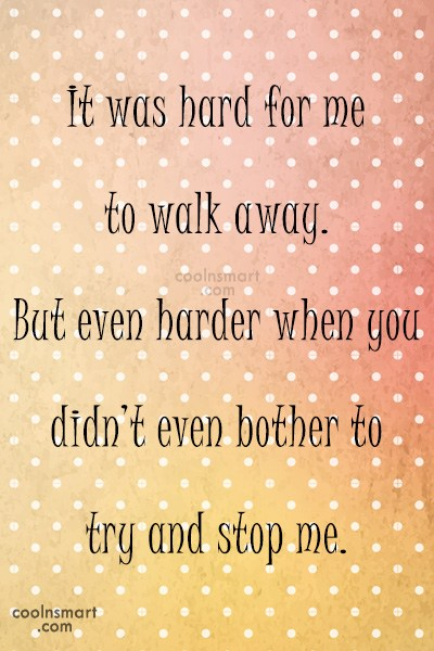Giving Up Quote: It was hard for me to walk...