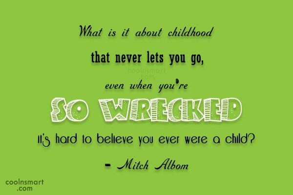 Childhood Quote: What is it about childhood that never...