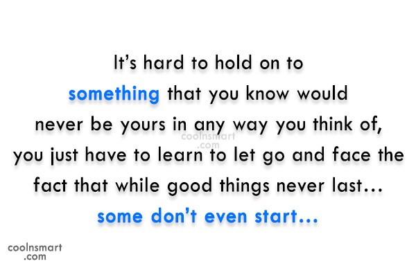 Letting Go Quote: It's hard to hold on to something...