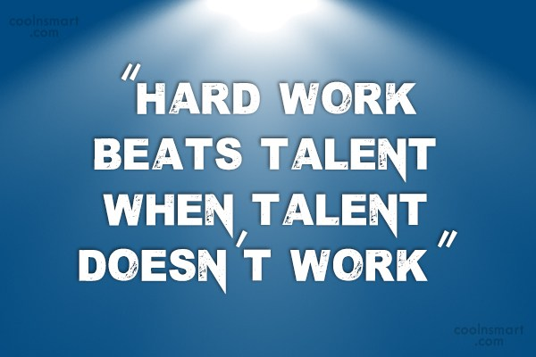 Hard Work Quote: Hard work beats talent if talent doesn't...