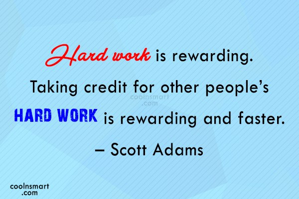 Quote: Hard work is rewarding. Taking credit for...