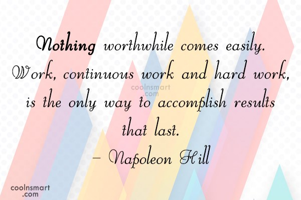 Quote: Nothing worthwhile comes easily. Wo