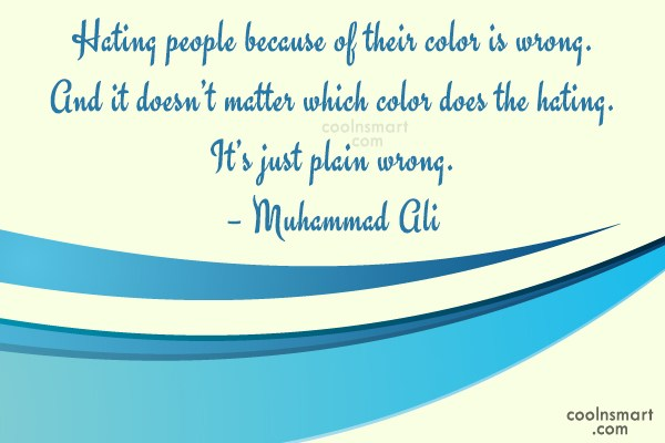 Racism Quote: Hating people because of their color is...