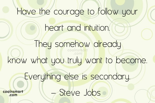 Quote: Have the courage to follow your heart...