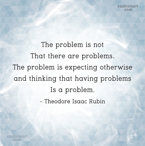 Problem Quote: The problem is not that there are...