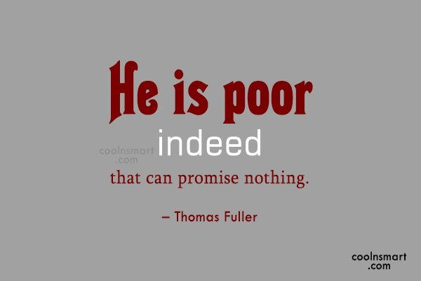 Promise Quote: He is poor indeed that can promise...