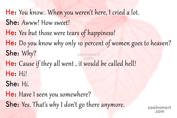 Funny Quote: He: You know.. When you weren't here,...
