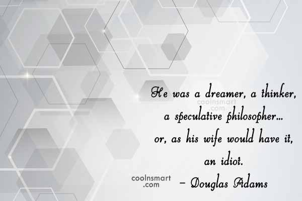 Quote: He was a dreamer, a thinker, a...