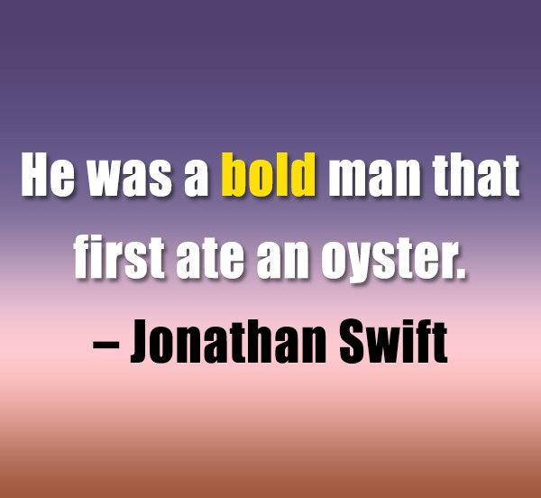 Boldness Quote: He was a bold man that first...