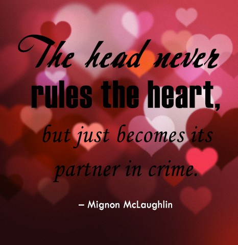 Crime Quote: The head never rules the heart, but...