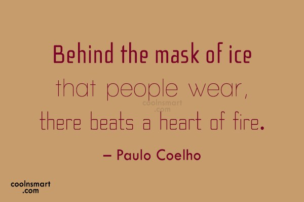 Quote: Behind the mask of ice that people...
