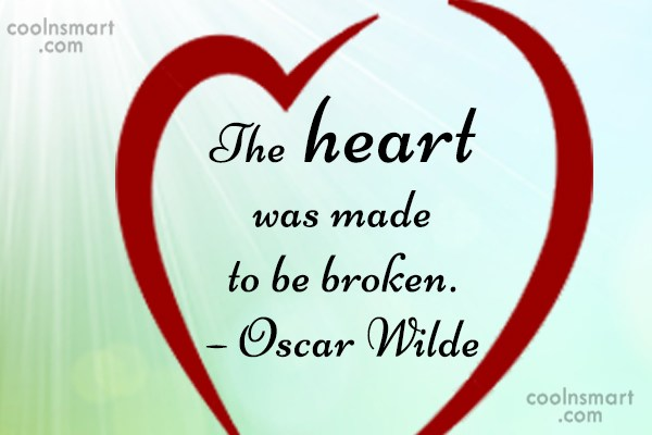 Break Up Quote: The heart was made to be broken....