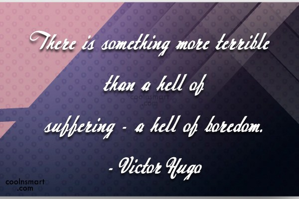 Boredom Quote: There is something more terrible than a...