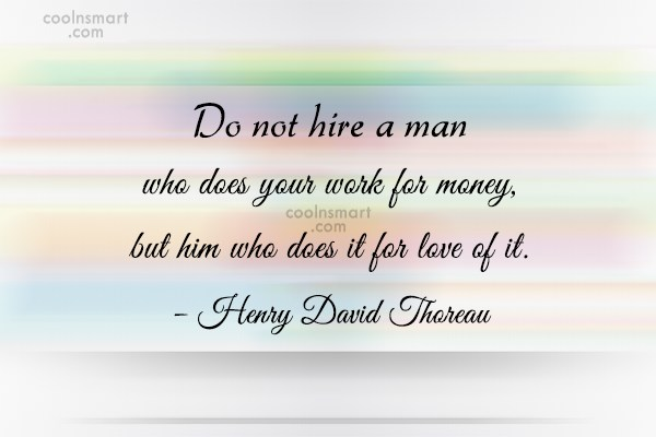 Quote: Do not hire a man who does...