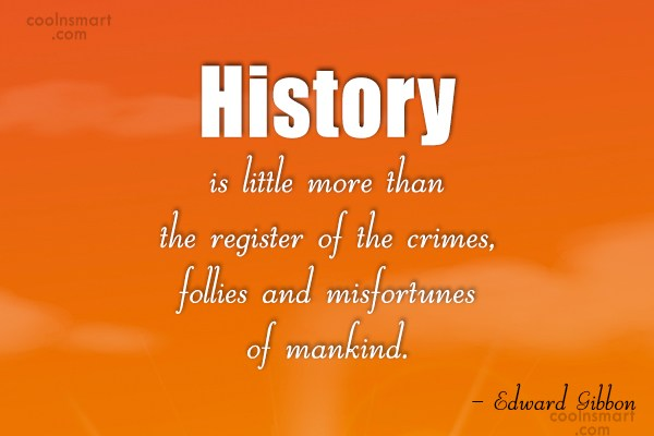 Quote: History is little more than the register...