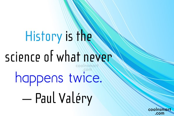 Quote: History is the science of what never...