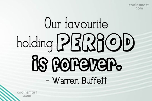 Quote: Our favourite holding period is forever. –...