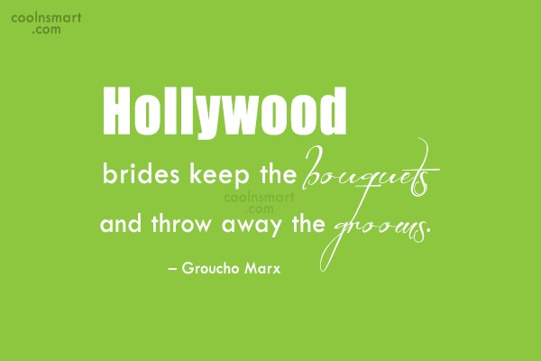 Divorce Quote: Hollywood brides keep the bouquets and throw...