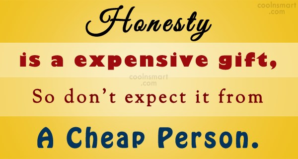 Honesty Quote: Honesty is a expensive gift, so don't...