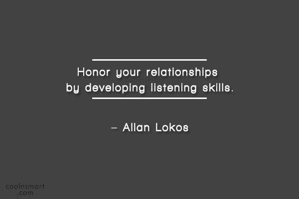 Listening Quote: Honor your relationships by developing listening skills....