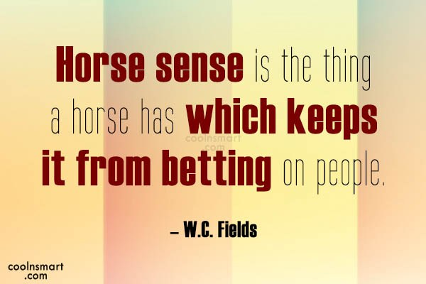 Horse Quote: Horse sense is the thing a horse...