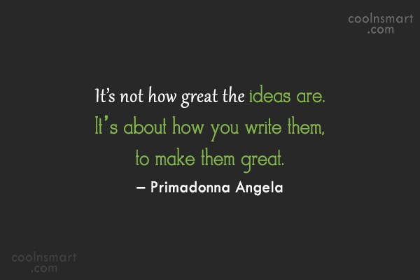 Ideas Quote: It's not how great the ideas are....