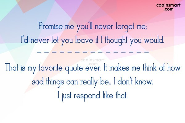 Sad Quote: Promise me you'll never forget me; I'd...