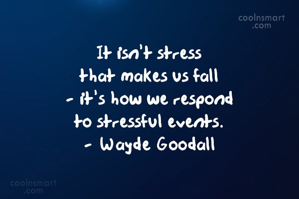 Stress Quote: It isn't stress that makes us fall...