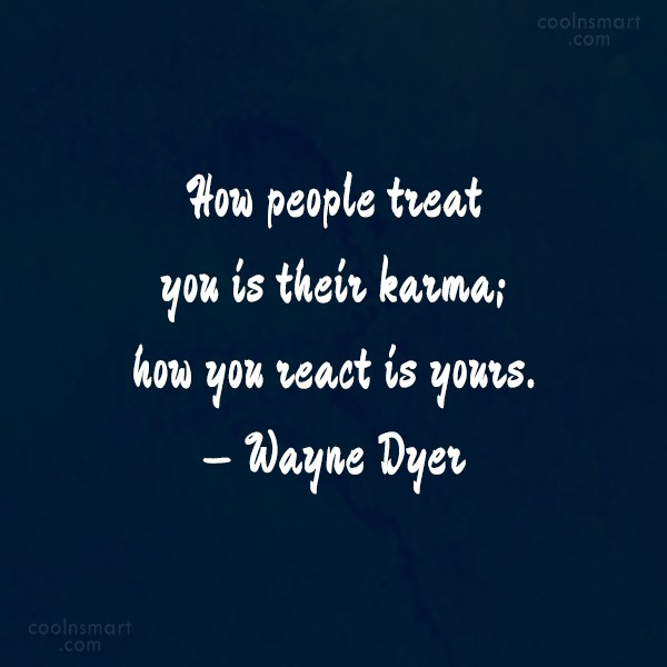 Karma Quote: How people treat you is their karma;...