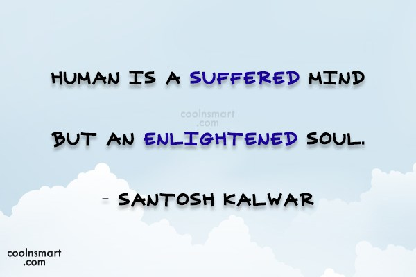 Quote: Human is a suffered mind but an...