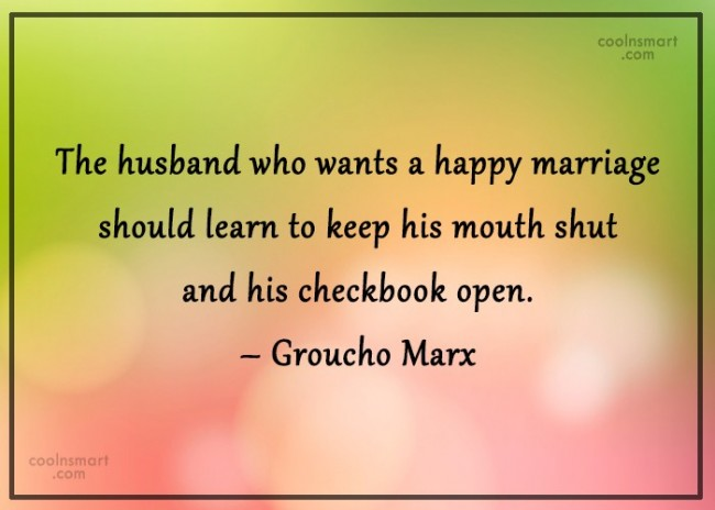 Quote: The husband who wants a happy marriage...