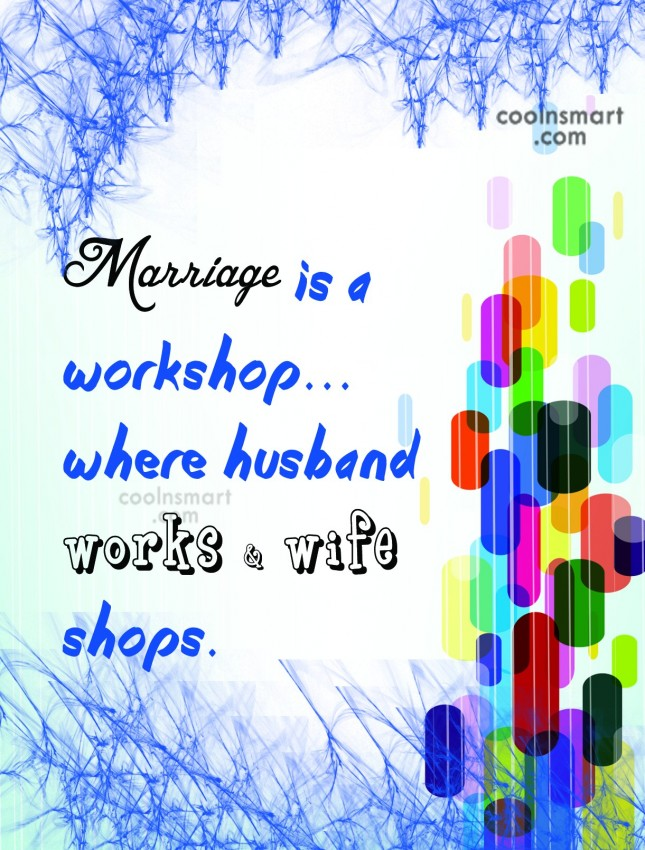 Funny Marriage Quotes Quote: Marriage is a workshop…where husband works &...