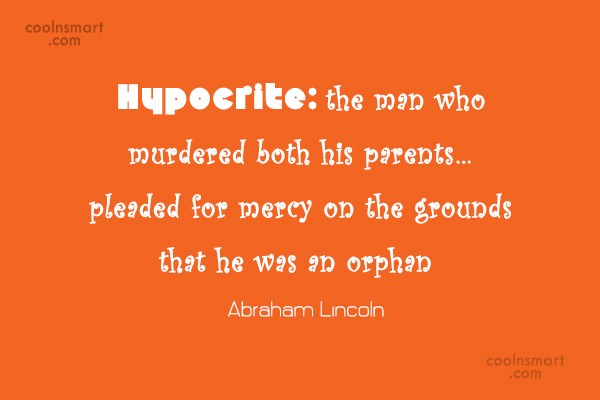 Quote: Hypocrite: the man who murdered both his...