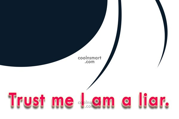 Facebook Status Quote: Trust me I am a liar.
