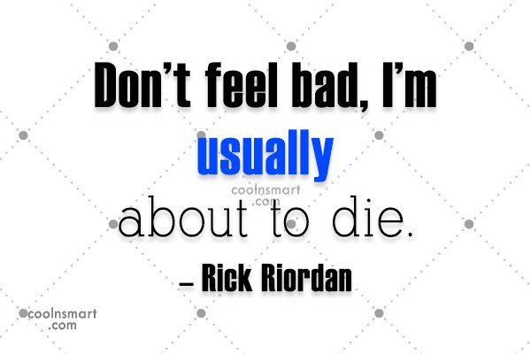 Quote: Don't feel bad, I'm usually about to...