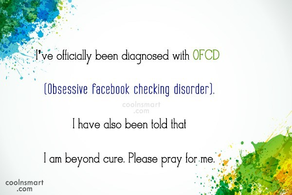 Facebook Status Quote: I've officially been diagnosed with OFCD (Obsessive...