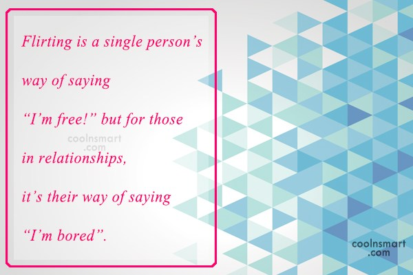 Flirting Quote: Flirting is a single person's way of...