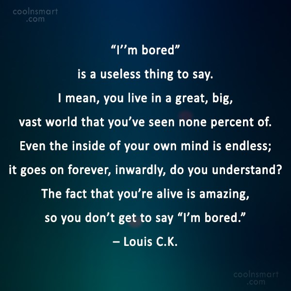 "Boredom Quote: ""I''m bored"" is a useless thing to..."