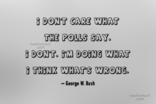 Quote: I don't care what the polls say....