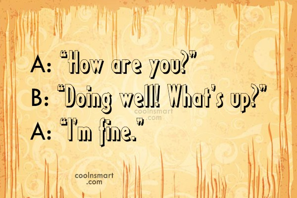 "Funny Awkward Moments Quote: A: ""How are you?"" B: ""Doing well!..."