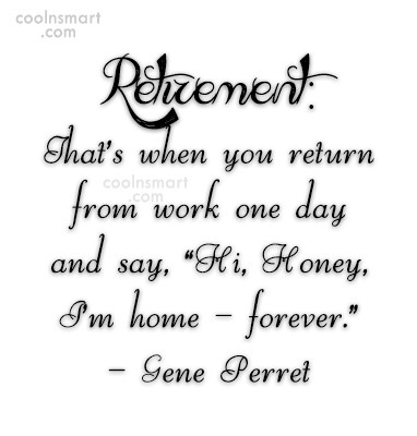 Retirement Quote: Retirement: That's when you return from work...