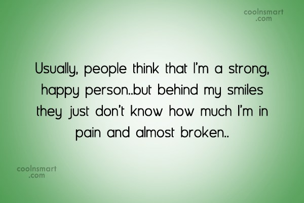 Pain Quote: Usually, people think that I'm a strong,...