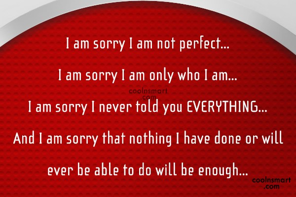 Sorry Quote: I am sorry I am not perfect…...