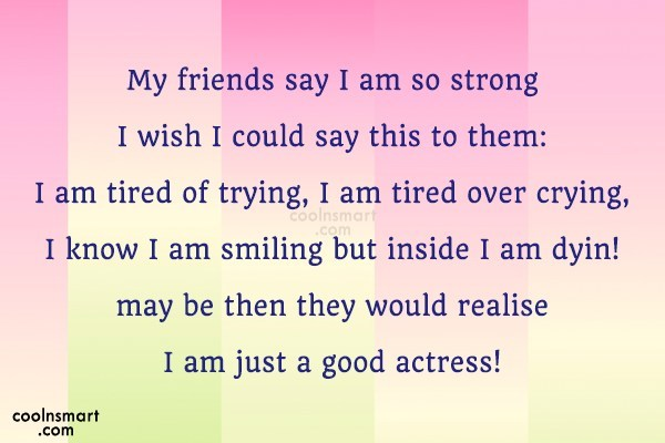 Sad Quote: My friends say I am so strong...