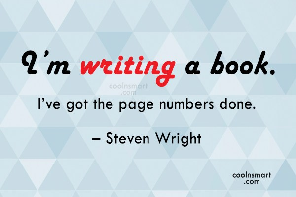 Quote: I'm writing a book. I've got the...