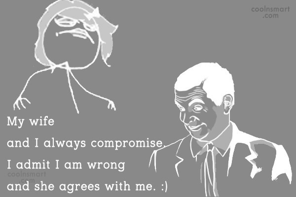 Wife Quote: My wife and I always compromise. I...